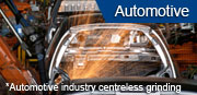 Automotive industry centreless grinding