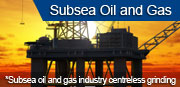 Subsea oil and gas industry centreless grinding