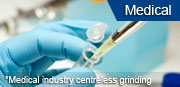 Medical industry centreless grinding